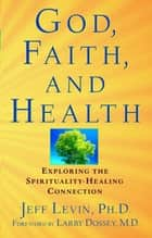 God, Faith, and Health ebook by Jeff Levin