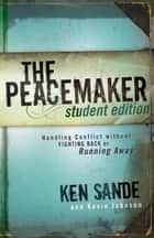 The Peacemaker - Handling Conflict without Fighting Back or Running Away eBook by Ken Sande, Kevin Johnson