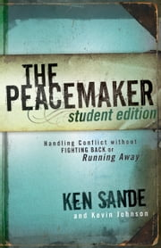 The Peacemaker - Handling Conflict without Fighting Back or Running Away ebook by Ken Sande,Kevin Johnson