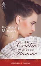 De cendres et de flamme ebook by Victoria Morgan, François Delpeuch