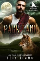 Pack Land - Highlander Wolf Series, #2 ebook by Lexy Timms