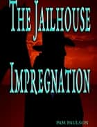The Jailhouse Impregnation ebook by Pam Paulson