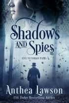 Shadows and Spies - Six Victorian Tales ebook by Anthea Lawson