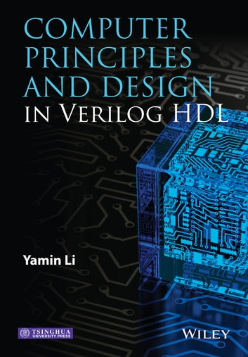 Computer Principles and Design in Verilog HDL ebook by Yamin Li,Tsinghua University Press