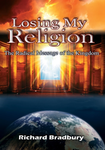Losing My Religion - The Radical Message of the Kingdom ebook by Richard Bradbury
