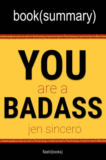 how 2 be a badass You are a badass, subtitle: how to stop doubting your greatness and start living an awesome life, is a 2013 self-help book by jen sincero if you want to live a life you've never lived, you have to do things you've never done p 15.
