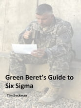 Green Beret's Guide to Six Sigma ebook by Tim Beckman