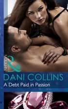 A Debt Paid in Passion (Mills & Boon Modern) ebook by Dani Collins