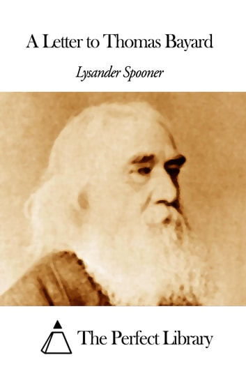 A Letter to Thomas Bayard ebook by Lysander Spooner