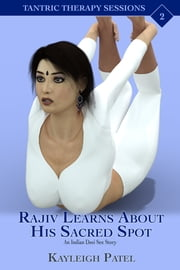 Rajiv Learns About His Sacred Spot: An Indian Desi Sex Story ebook by Kayleigh Patel