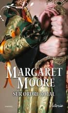 Sur ordre royal ebook by Margaret Moore