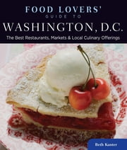 Food Lovers' Guide to® Washington, D.C. - The Best Restaurants, Markets & Local Culinary Offerings ebook by Beth Kanter