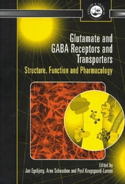 Glutamate and GABA Receptors and Transporters: Structure, Function and Pharmacology ebook by Egebjerg, Jan