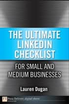 The Ultimate LinkedIn Checklist For Small and Medium Businesses ebook by Lauren Dugan