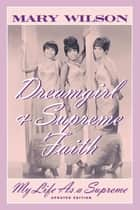 Dreamgirl and Supreme Faith - My Life as a Supreme ebook by Mary Wilson