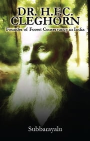 Dr.H.F.C. Cleghorn Founder of Forest Conservancy in India ebook by Subbarayalu