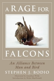 A Rage for Falcons - An Alliance Between Man and Bird ebook by Stephen Bodio,Jonathan Wilde,Helen Macdonald