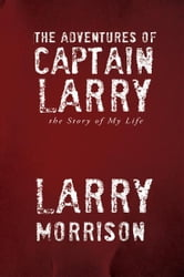 The Adventures of Captain Larry ebook by Larry Morrison