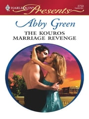The Kouros Marriage Revenge ebook by Abby Green