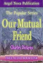 Our Mutual Friend : [Illustrations and Free Audio Book Link] ebook by Charles Dickens