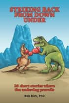 Striking Back from Down Under - 26 short stories where the underdog prevails ebook by Bob Rich