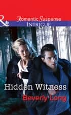 Hidden Witness (Mills & Boon Intrigue) (Return to Ravesville, Book 1) ebook by Beverly Long