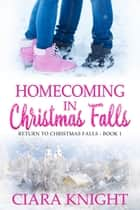 Homecoming in Christmas Falls ebook by Ciara Knight