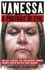 Vanessa - A Portrait of Evil ebook by Wensley Clarkson