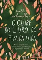 O clube do livro do fim da vida ebook by Will Schwalbe