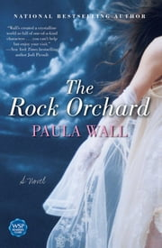 The Rock Orchard - A Novel ebook by Paula Wall