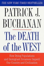 The Death of the West - How Dying Populations and Immigrant Invasions Imperil Our Country and Civilization ebook by Patrick J. Buchanan