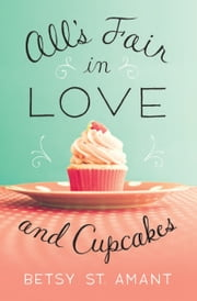 All's Fair in Love and Cupcakes ebook by Betsy St. Amant