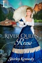 River Queen Rose eBook by Shirley Kennedy