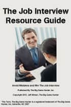 The Job Interview Resource Guide ebook by Jeff Altman