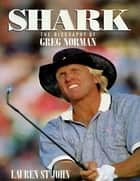 Shark - The Biography of G. Norman ebook by Thomas Nelson