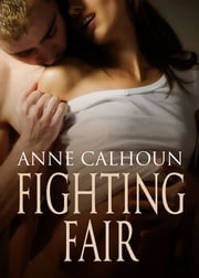 Fighting Fair ebook by Anne Calhoun