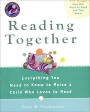 Reading Together - Everything You Need to Know to Raise a Child Who Loves to Read ebook by Diane W. Frankenstein