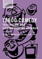 Taboo Comedy - Television and Controversial Humour ebook by Chiara Bucaria, Luca Barra