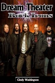 Dream Theater – Rock Icons ebook by Cindy Washington