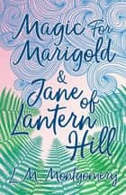 Magic for Marigold and Jane of Lantern Hill ebook by Lucy Maud Montgomery