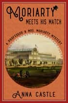 Moriarty Meets His Match ebook by Anna Castle