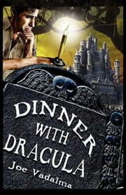 DINNER WITH DRACULA - Being the Weird Adventures of Charles Winterbottom, Archeologist with Azathoth, Cthulhu, the Yeti Queen, the Dark Gods of Lemuria – And Other Terrifying Creatures of the Night ebook by JOE VADALMA