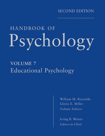 Handbook of Psychology, Educational Psychology ebook by Irving B. Weiner,William M. Reynolds,Gloria E. Miller