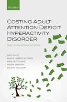 Costing Adult Attention Deficit Hyperactivity Disorder - Impact on the Individual and Society ebook by David Daley, Anne-Mette Lange, Jeanette Walldorf,...