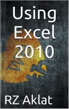 Using Excel 2010 ebook by RZ Aklat