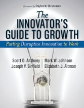 The Innovator's Guide to Growth - Putting Disruptive Innovation to Work ebook by Scott D. Anthony,Mark W. Johnson,Joseph V. Sinfield,Elizabeth J. Altman