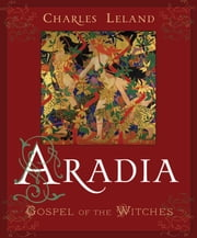 Aradia - Gospel of the Witches ebook by Charles Leland