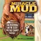 Miracle Mud - Lena Blackburne and the Secret Mud That Changed Baseball ebook by Oliver Dominguez, David A. Kelly