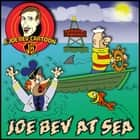 Joe Bev at Sea - A Joe Bev Cartoon Collection, Volume 2 audiobook by Joe Bevilacqua, Joe Bevilacqua, Joe Bevilacqua,...