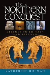 The Northern Conquest - Vikings in Britain and Ireland ebook by Katherine Holman